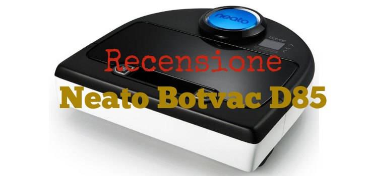 Recensione Neato Botvac D85