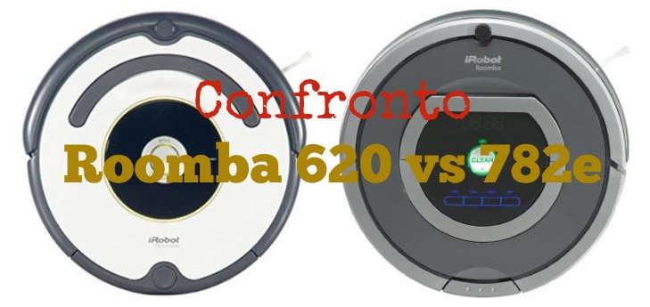 Confronto Roomba 620 vs 782e