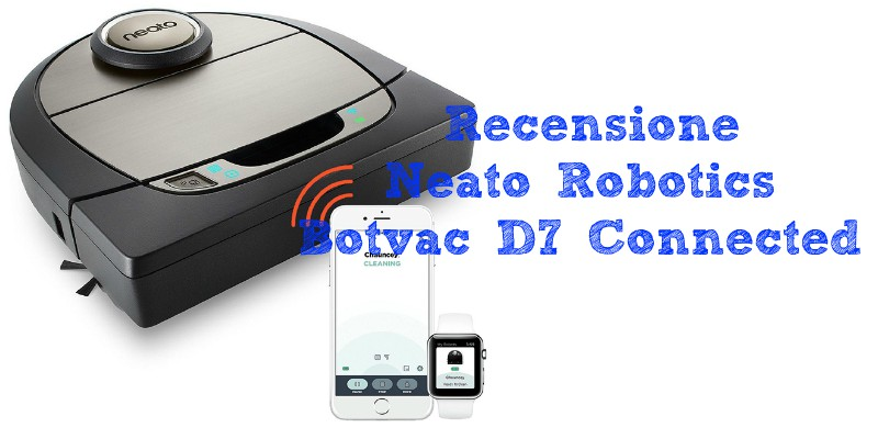 Recensione Neato Robotics Botvac D7 Connected