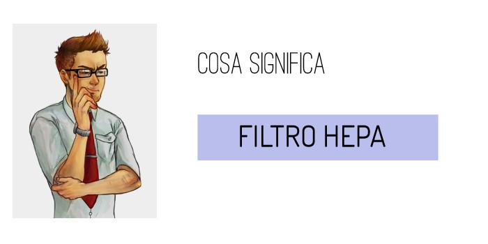 Cosa significa filtro HEPA