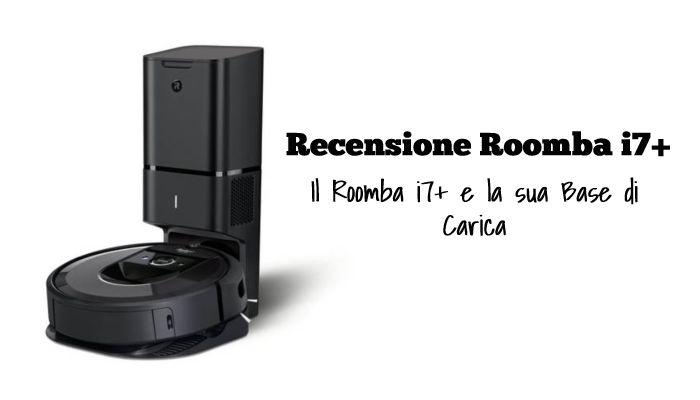 Il Roomba i7+ e la sua nuova base di ricarica